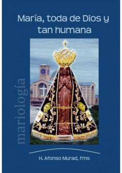 MARIA, TODA DE DIOS Y TAN HUMANA