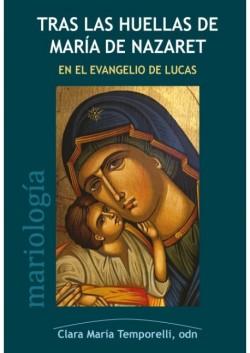 Tras las huellas de Maria de Nazaret - Segun el evangelio de San Lucas